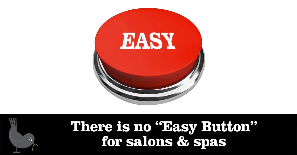 there is no easy button for salons & spas