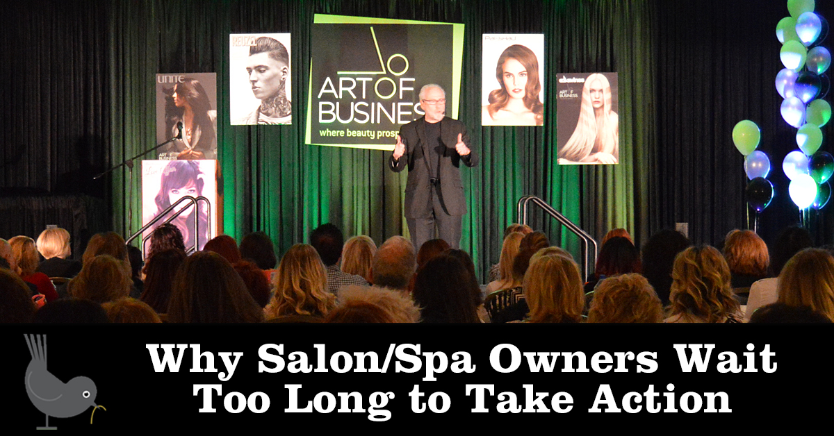 Why Salon/Spa Owners Wait Too Long to Take Action