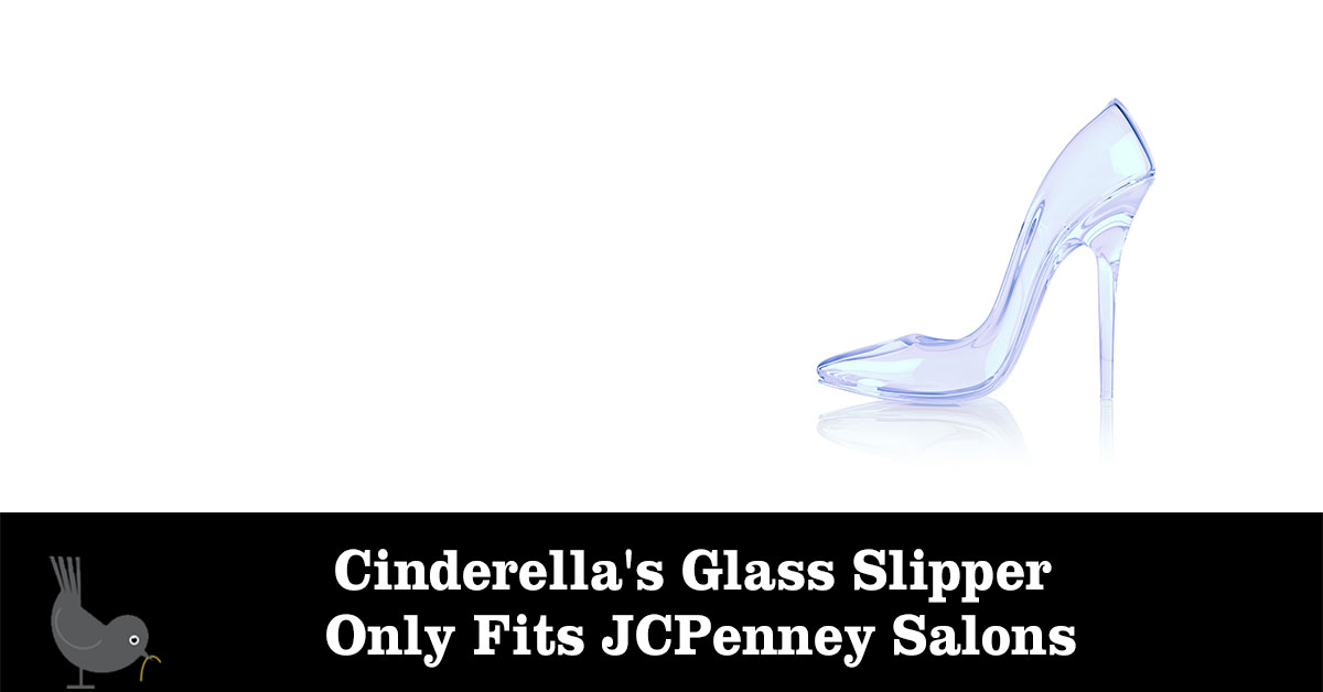 Cinderellas Glass Slipper Only Fits Jcpenney Salons Strategies